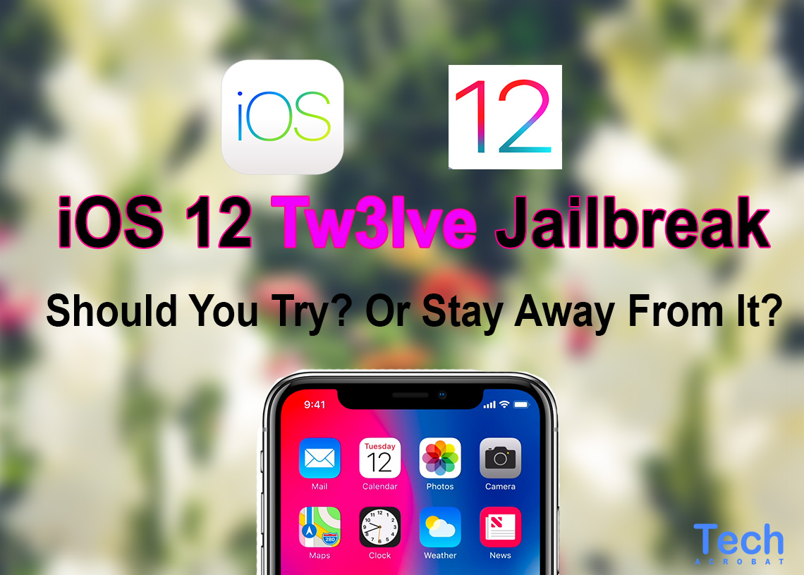 iOS 12 Tw3lve Jailbreak Released, Should You Try It Out? - Tech Acrobat