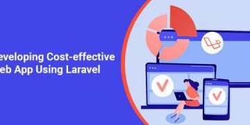 How to develop a cost-effective web app using Laravel Development