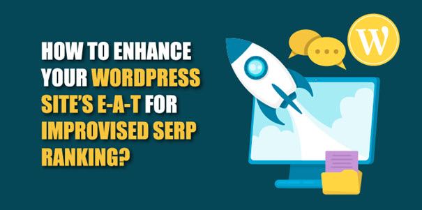 How to Enhance your WordPress Site's E-A-T for Improvised SERP Ranking